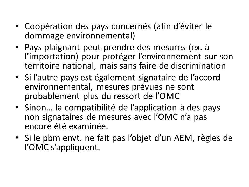 Coopération des pays concernés (afin déviter le dommage environnemental) Pays plaignant peut prendre des mesures (ex.