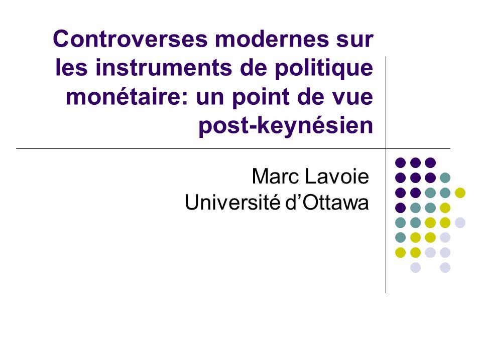 Controverses modernes sur les instruments de politique monétaire: un point de vue post-keynésien Marc Lavoie Université dOttawa