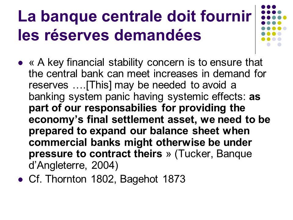 La banque centrale doit fournir les réserves demandées « A key financial stability concern is to ensure that the central bank can meet increases in de