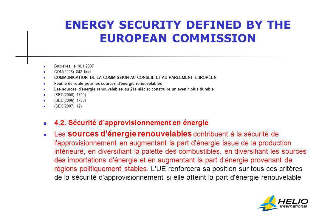 ENERGY SECURITY DEFINED BY THE EUROPEAN COMMISSION Bruxelles, le 10.1.2007 COM(2006) 848 final COMMUNICATION DE LA COMMISSION AU CONSEIL ET AU PARLEMENT EUROPÉEN Feuille de route pour les sources d énergie renouvelables Les sources d énergie renouvelables au 21e siècle: construire un avenir plus durable {SEC(2006) 1719} {SEC(2006) 1720} {SEC(2007) 12} 4.2.