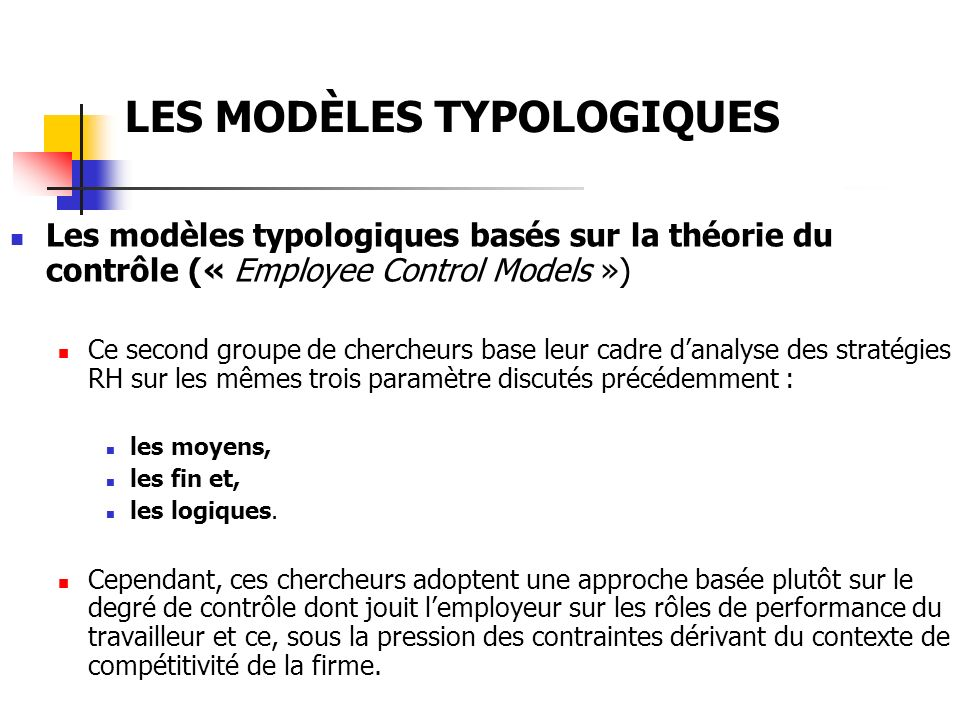 LES MODÈLES TYPOLOGIQUES Le modèle de Schuller et Jackson (1987b) Partant du constat suivant : comme les organisations diffèrent au niveau de leurs stratégies et leurs caractéristiques (structure, taille, âge, etc.), elles diffèrent également au niveau des attitudes et des comportements de leurs employés.