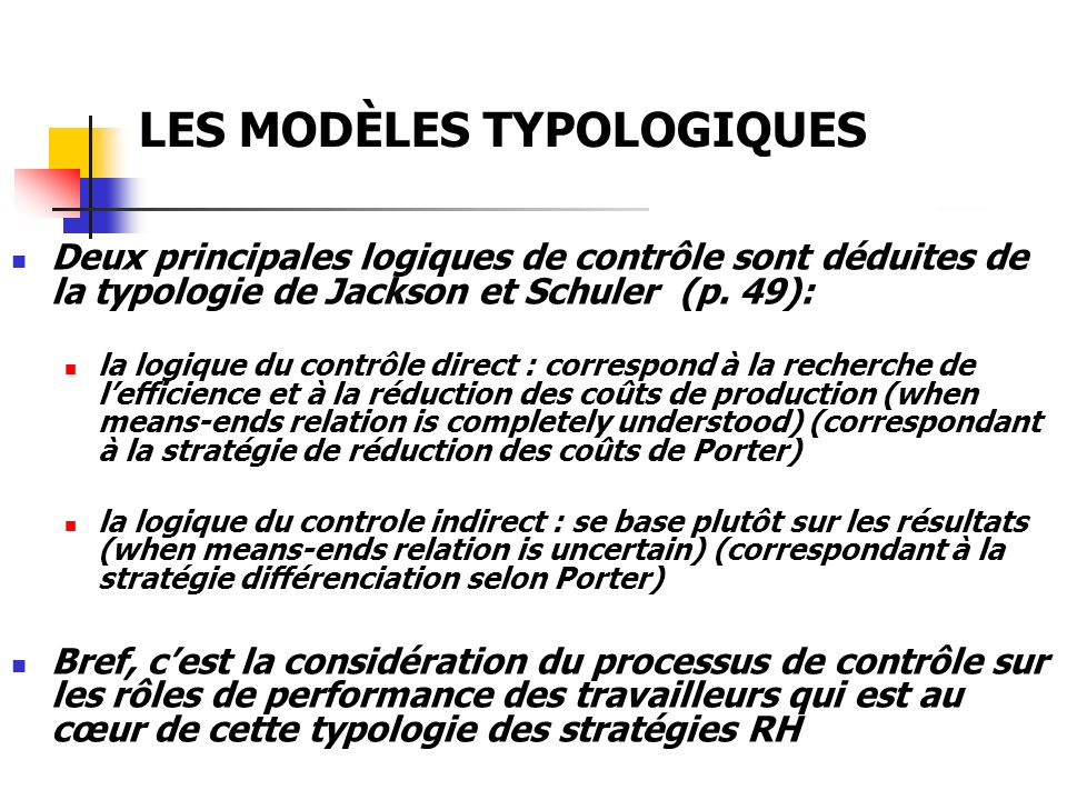 LES MODÈLES TYPOLOGIQUES Deux principales logiques de contrôle sont déduites de la typologie de Jackson et Schuler (p. 49): la logique du contrôle dir