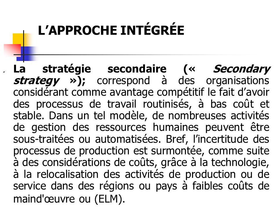 LAPPROCHE INTÉGRÉE La stratégie secondaire (« Secondary strategy »); correspond à des organisations considérant comme avantage compétitif le fait davo