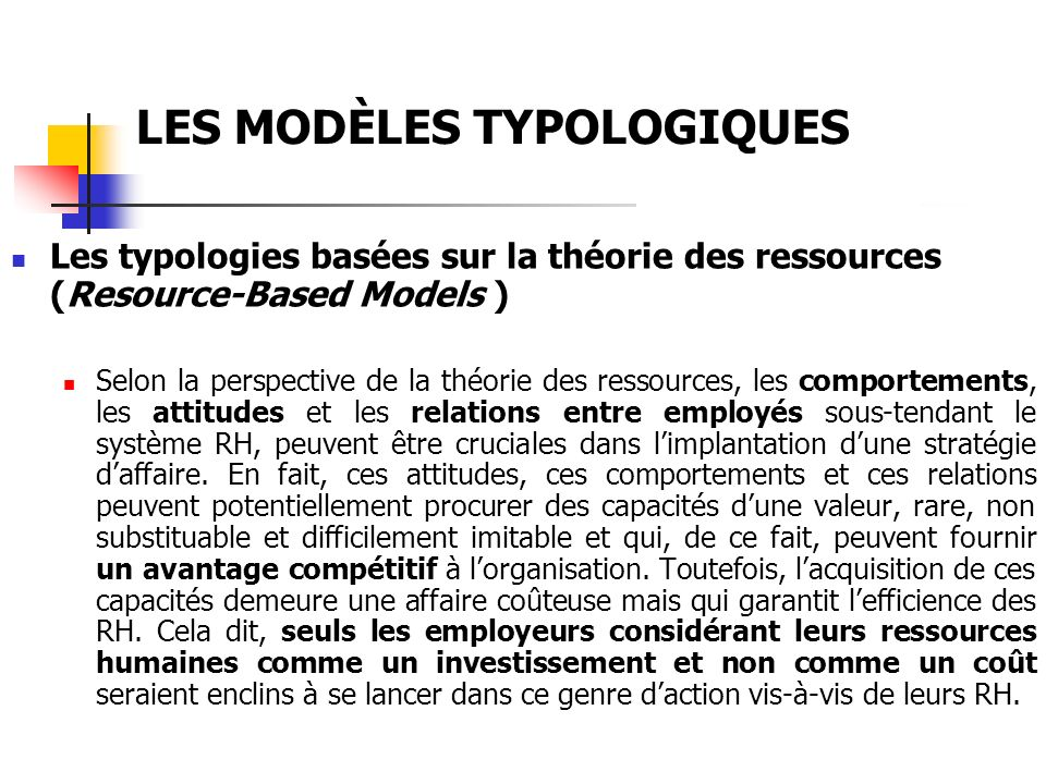 LES MODÈLES TYPOLOGIQUES Les typologies basées sur la théorie des ressources (Resource-Based Models ) Selon la perspective de la théorie des ressource