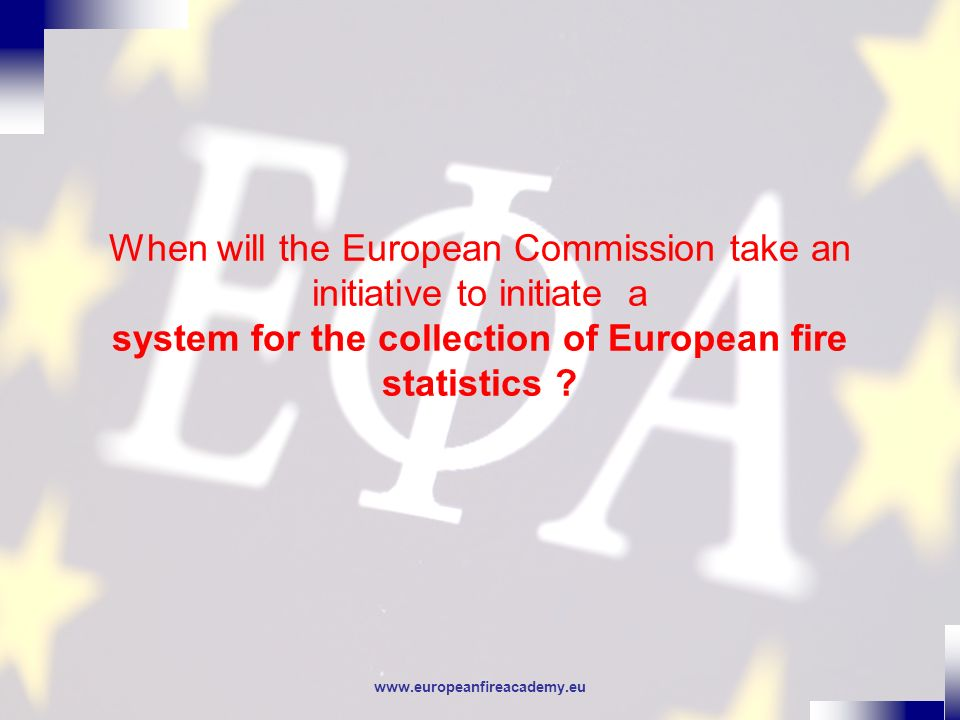 www.europeanfireacademy.eu Possible actions 2008 Focusing on good practices in electrical fires –Helping fire services and stakeholders to better identify electrical fires (training of fire examiners, difference between electric wirings and devices, methodological guidelines,…), –Agreeing on an harmonised definition of this kind of fires in order to harmonise and collect statistics at EU level, –Identifying normalisation / recommandation work for electric wirings and devices –Suggesting periodic monitoring of electric wirings to avoid different wiring levels throughout Europe