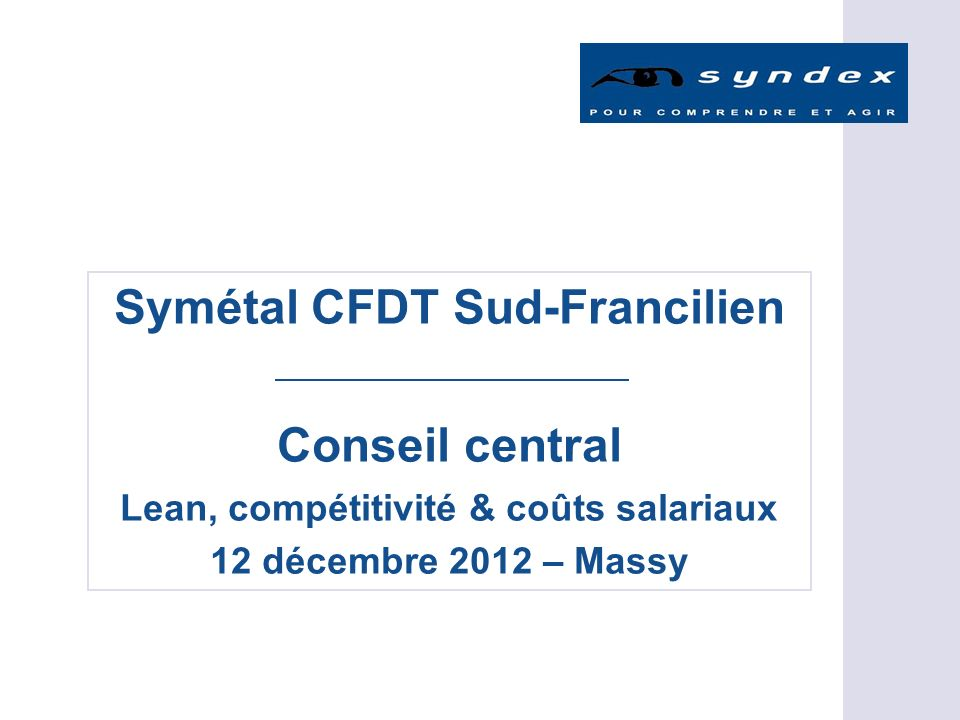 Symétal CFDT Sud-Francilien Conseil central Lean, compétitivité & coûts salariaux 12 décembre 2012 – Massy