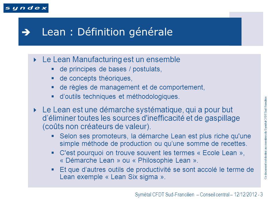 Ce document est destiné aux membres du Symétal CFDT Sud-Francilien Symétal CFDT Sud-Francilien – Conseil central – 12/12/2012 - 3 Lean : Définition gé