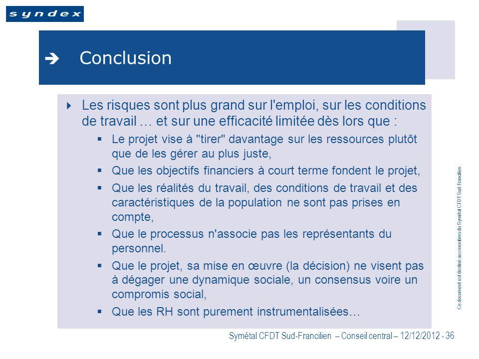 Ce document est destiné aux membres du Symétal CFDT Sud-Francilien Symétal CFDT Sud-Francilien – Conseil central – 12/12/2012 - 36 Conclusion Les risq
