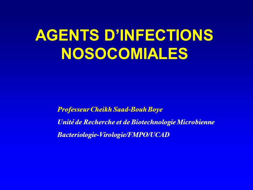 AGENTS DINFECTIONS NOSOCOMIALES Professeur Cheikh Saad-Bouh Boye Unité de Recherche et de Biotechnologie Microbienne Bacteriologie-Virologie/FMPO/UCAD