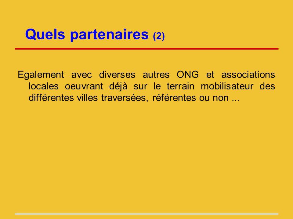 Quels partenaires (2) Egalement avec diverses autres ONG et associations locales oeuvrant déjà sur le terrain mobilisateur des différentes villes traversées, référentes ou non...