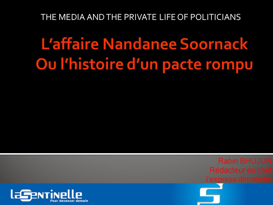 Rabin BHUJUN Rédacteur en chef lexpress dimanche THE MEDIA AND THE PRIVATE LIFE OF POLITICIANS