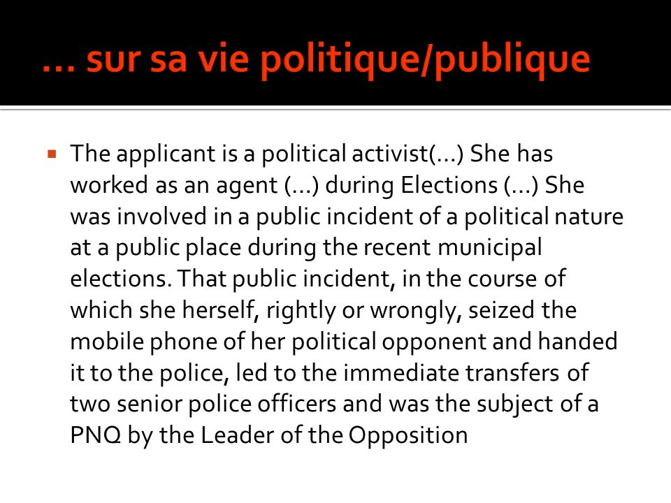 The applicant is a political activist(…) She has worked as an agent (…) during Elections (…) She was involved in a public incident of a political natu