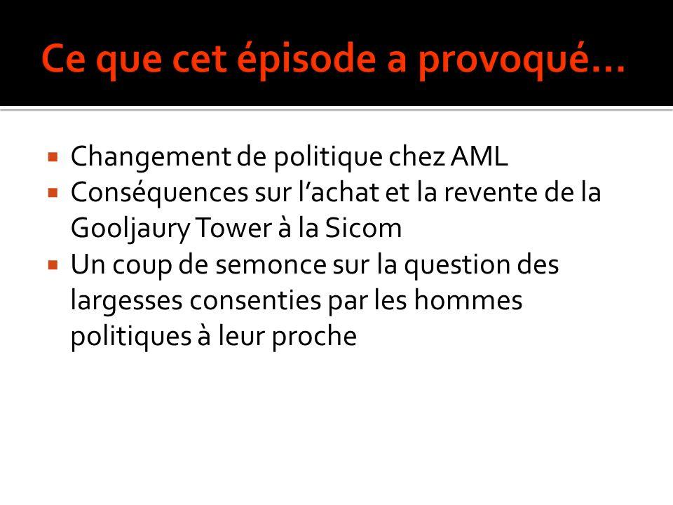 Changement de politique chez AML Conséquences sur lachat et la revente de la Gooljaury Tower à la Sicom Un coup de semonce sur la question des largesses consenties par les hommes politiques à leur proche