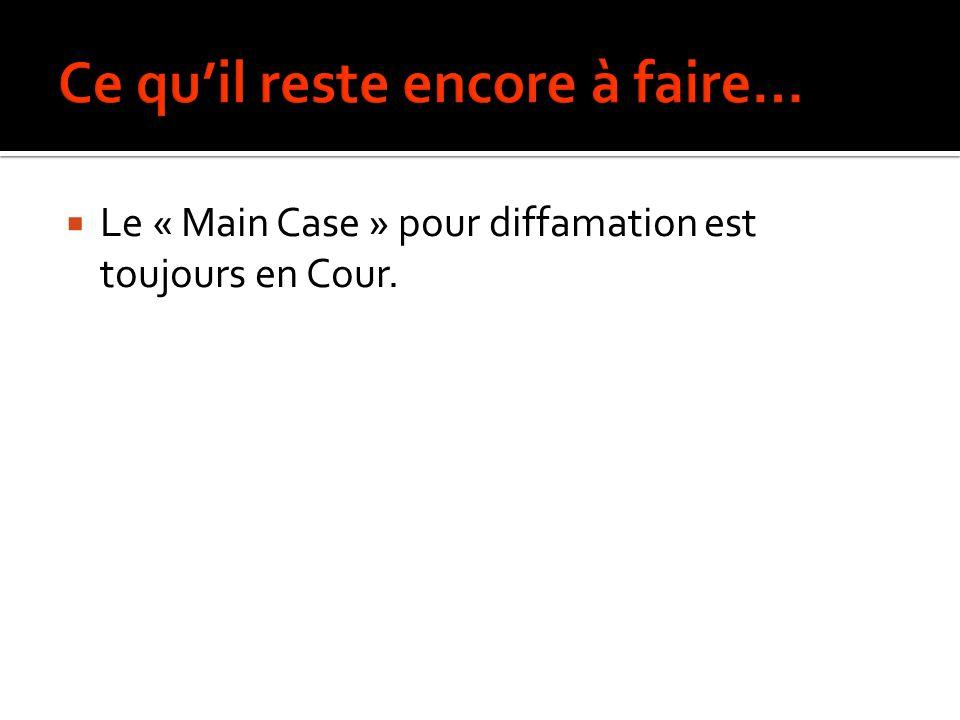 Le « Main Case » pour diffamation est toujours en Cour.