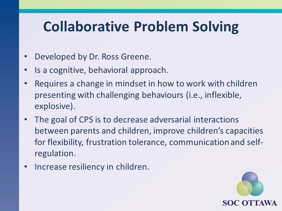 Developed by Dr. Ross Greene. Is a cognitive, behavioral approach.