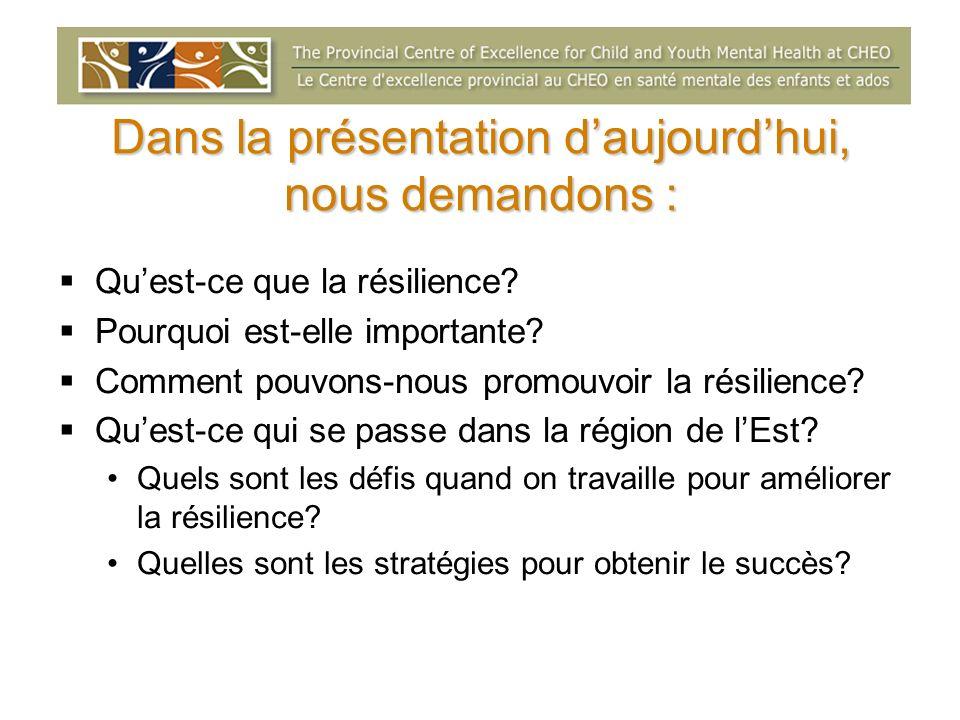 Dans la présentation daujourdhui, nous demandons : Quest-ce que la résilience.