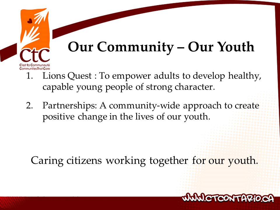 1.Lions Quest : To empower adults to develop healthy, capable young people of strong character. 2. Partnerships: A community-wide approach to create p