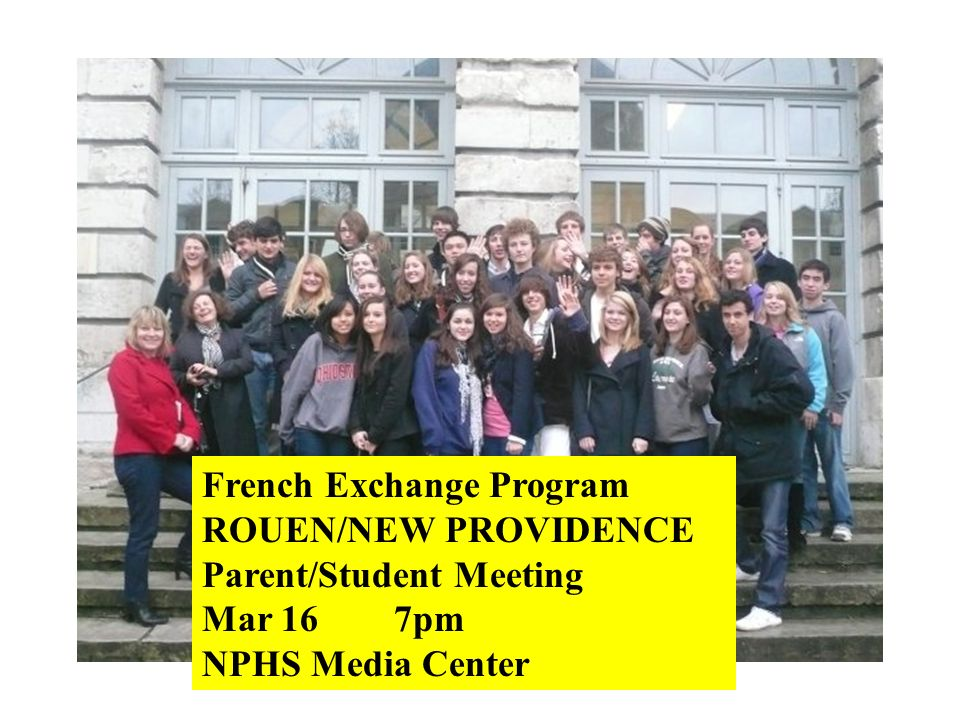 French Exchange Program ROUEN/NEW PROVIDENCE Parent/Student Meeting Mar 167pm NPHS Media Center
