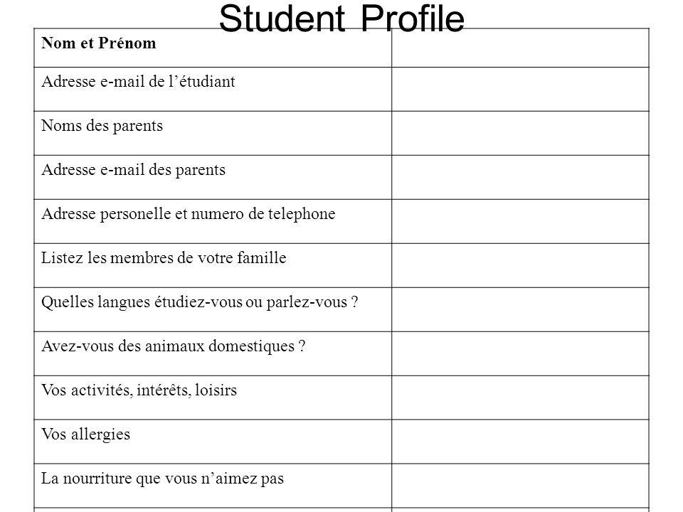 Student Profile Nom et Prénom Adresse e-mail de létudiant Noms des parents Adresse e-mail des parents Adresse personelle et numero de telephone Listez les membres de votre famille Quelles langues étudiez-vous ou parlez-vous .
