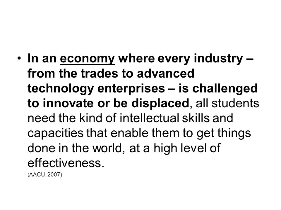 In an economy where every industry – from the trades to advanced technology enterprises – is challenged to innovate or be displaced, all students need