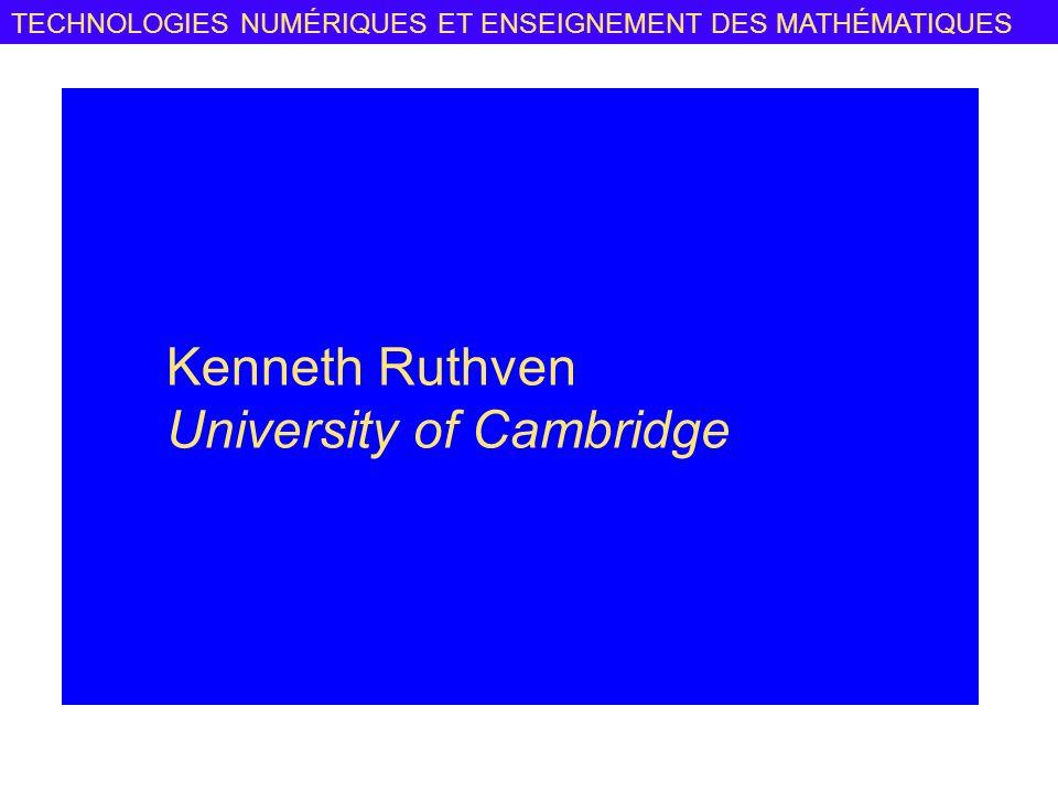 TECHNOLOGIES NUMÉRIQUES ET ENSEIGNEMENT DES MATHÉMATIQUES Kenneth Ruthven University of Cambridge