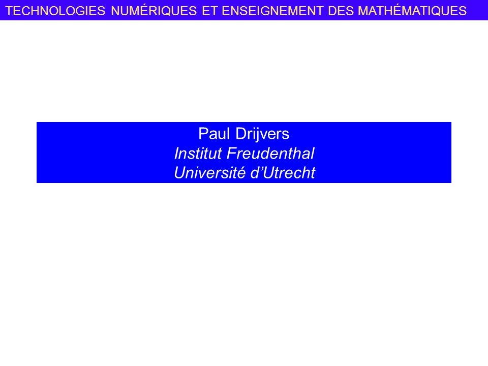 TECHNOLOGIES NUMÉRIQUES ET ENSEIGNEMENT DES MATHÉMATIQUES Paul Drijvers Institut Freudenthal Université dUtrecht