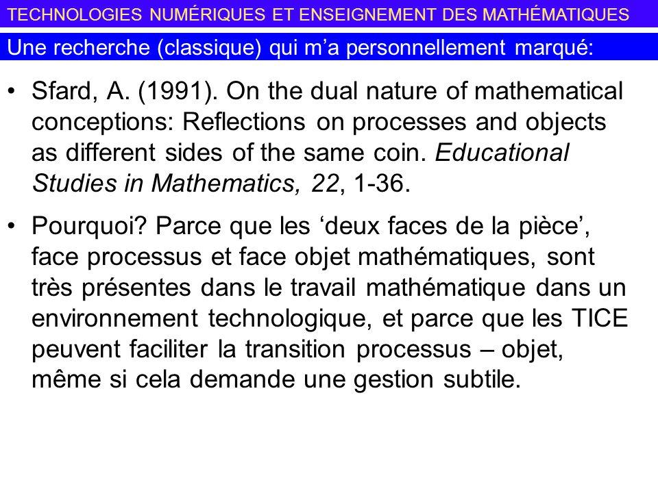 TECHNOLOGIES NUMÉRIQUES ET ENSEIGNEMENT DES MATHÉMATIQUES Une recherche (classique) qui ma personnellement marqué: Sfard, A.
