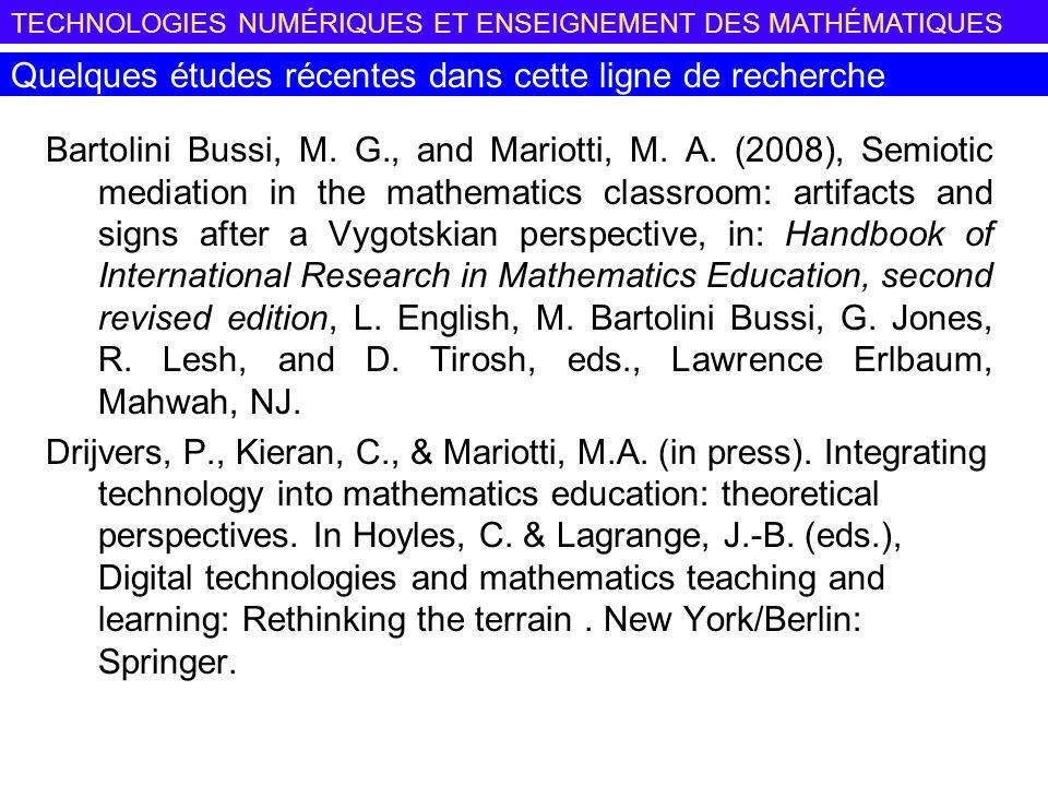 TECHNOLOGIES NUMÉRIQUES ET ENSEIGNEMENT DES MATHÉMATIQUES Quelques études récentes dans cette ligne de recherche Bartolini Bussi, M.