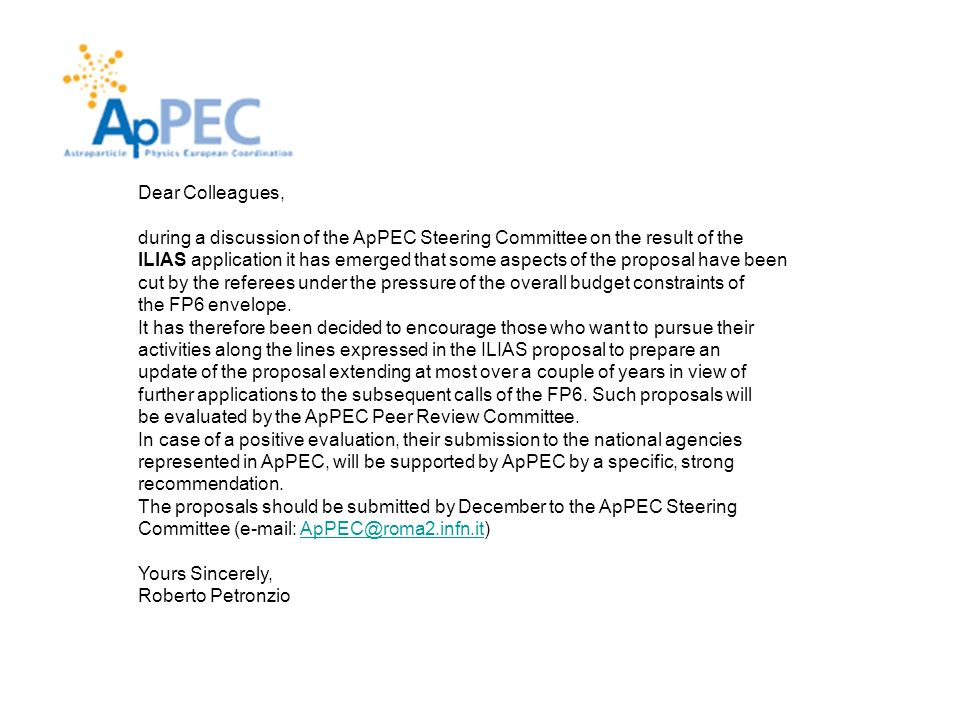 Dear Colleagues, during a discussion of the ApPEC Steering Committee on the result of the ILIAS application it has emerged that some aspects of the proposal have been cut by the referees under the pressure of the overall budget constraints of the FP6 envelope.