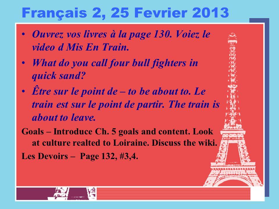 Français 2, 25 Fevrier 2013 Ouvrez vos livres à la page 130.