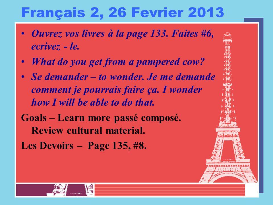 Français 2, 26 Fevrier 2013 Ouvrez vos livres à la page 133.