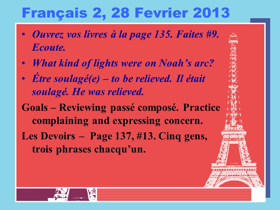 Français 2, 28 Fevrier 2013 Ouvrez vos livres à la page 135.
