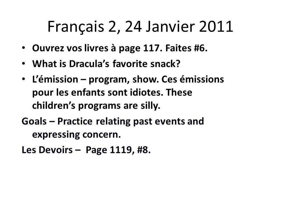 Français 2, 24 Janvier 2011 Ouvrez vos livres à page 117.