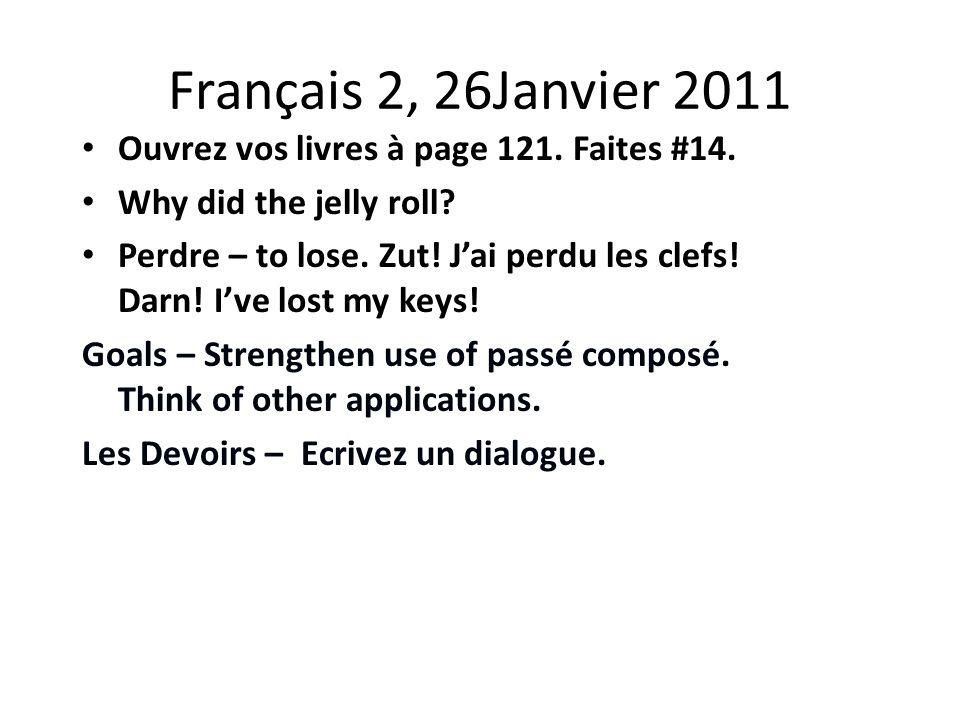 Français 2, 26Janvier 2011 Ouvrez vos livres à page 121.