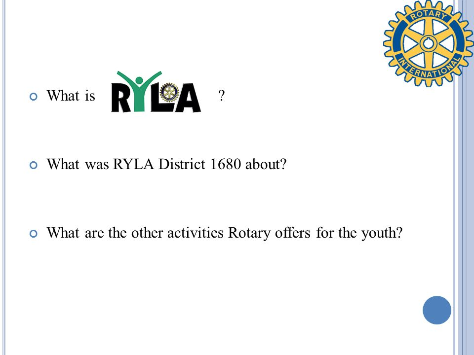 What is ? What was RYLA District 1680 about? What are the other activities Rotary offers for the youth?