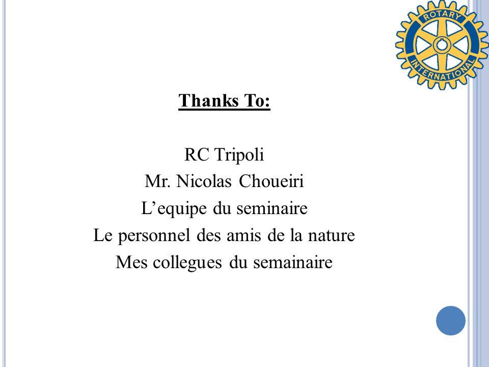 Thanks To: RC Tripoli Mr. Nicolas Choueiri Lequipe du seminaire Le personnel des amis de la nature Mes collegues du semainaire