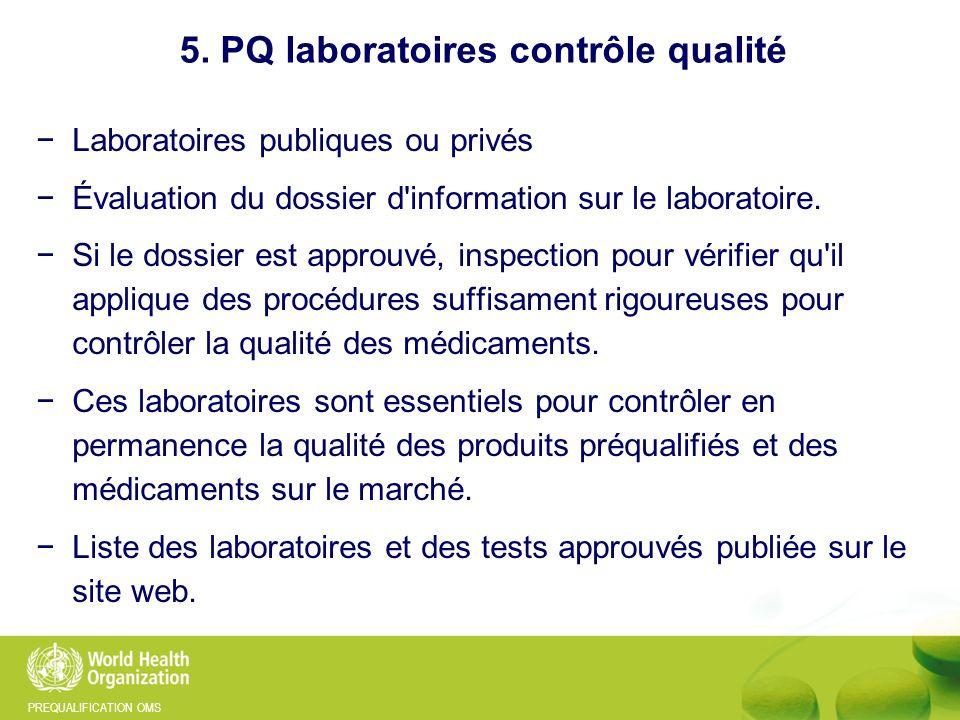 PREQUALIFICATION OMS 5. PQ laboratoires contrôle qualité Laboratoires publiques ou privés Évaluation du dossier d'information sur le laboratoire. Si l