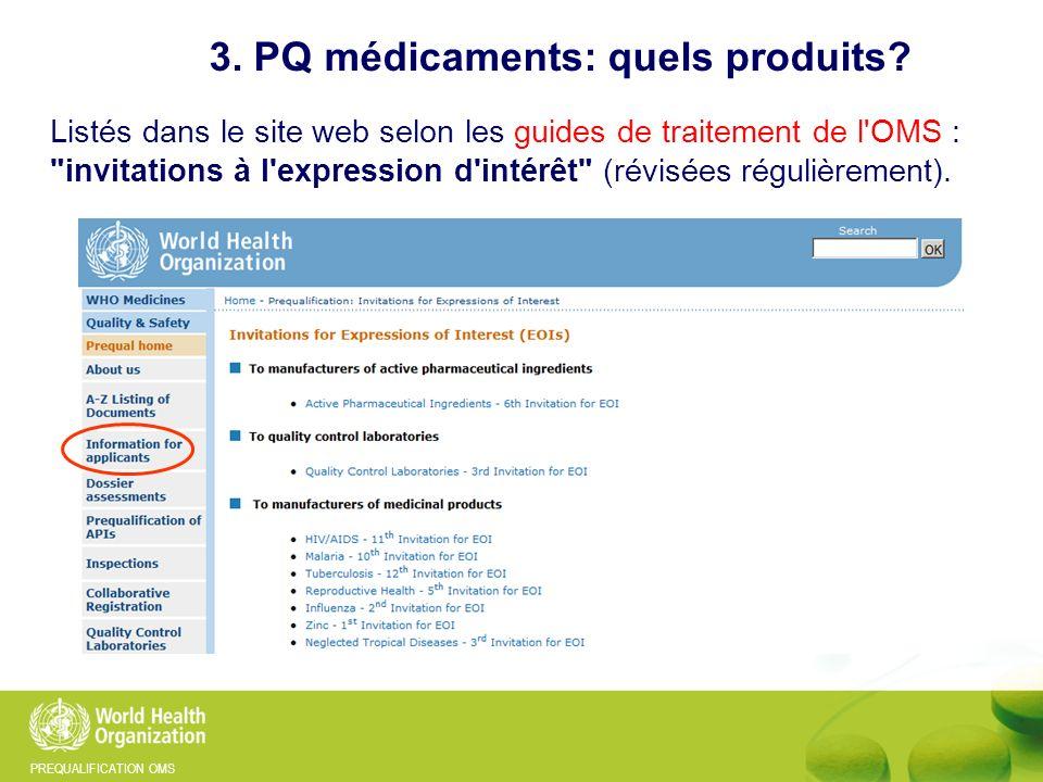 PREQUALIFICATION OMS 3. PQ médicaments: quels produits? Listés dans le site web selon les guides de traitement de l'OMS :