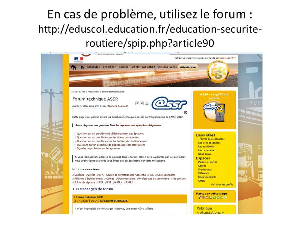 En cas de problème, utilisez le forum : http://eduscol.education.fr/education-securite- routiere/spip.php?article90