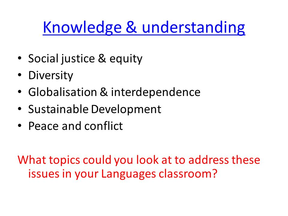 Skills Critical thinking Ability to argue effectively Ability to challenge injustice & inequalities Respect for people & beings Cooperation & conflict resolution What types of activities could you do to develop such skills?