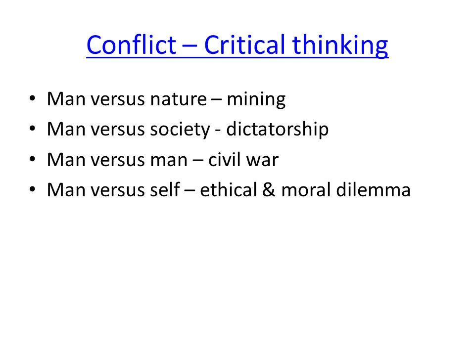 Conflict – Critical thinking Man versus nature – mining Man versus society - dictatorship Man versus man – civil war Man versus self – ethical & moral