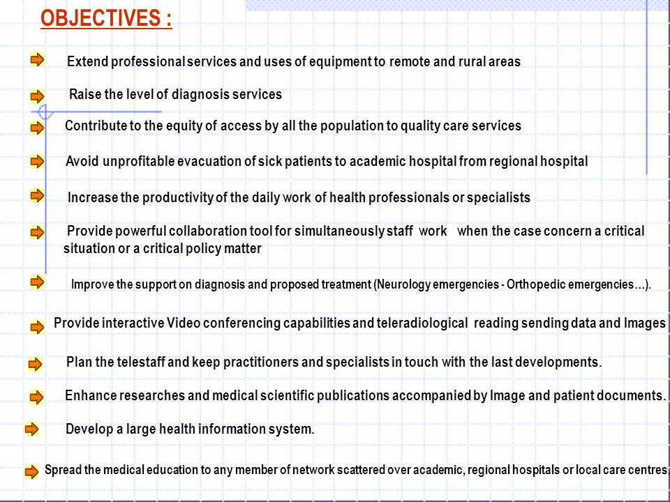 OBJECTIVES : Extend professional services and uses of equipment to remote and rural areas Raise the level of diagnosis services Contribute to the equi