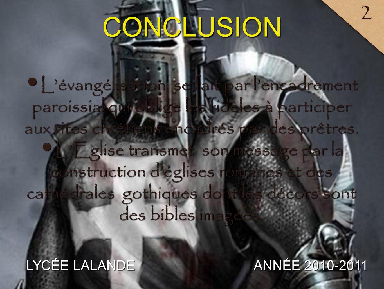 LYCÉE LALANDE ANNÉE 2010-2011 2 CONCLUSION 3 Lévangélisation se fait par lencadrement paroissial qui oblige les fidèles à participer aux rites chrétiens encadrés par des prêtres.