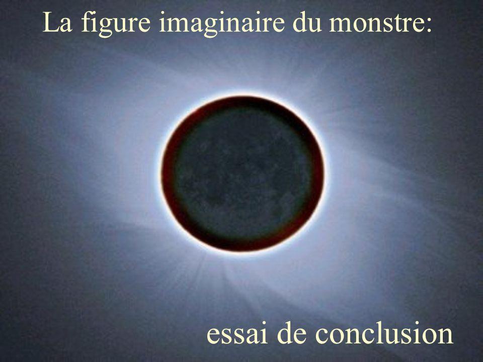 La figure imaginaire du monstre: essai de conclusion
