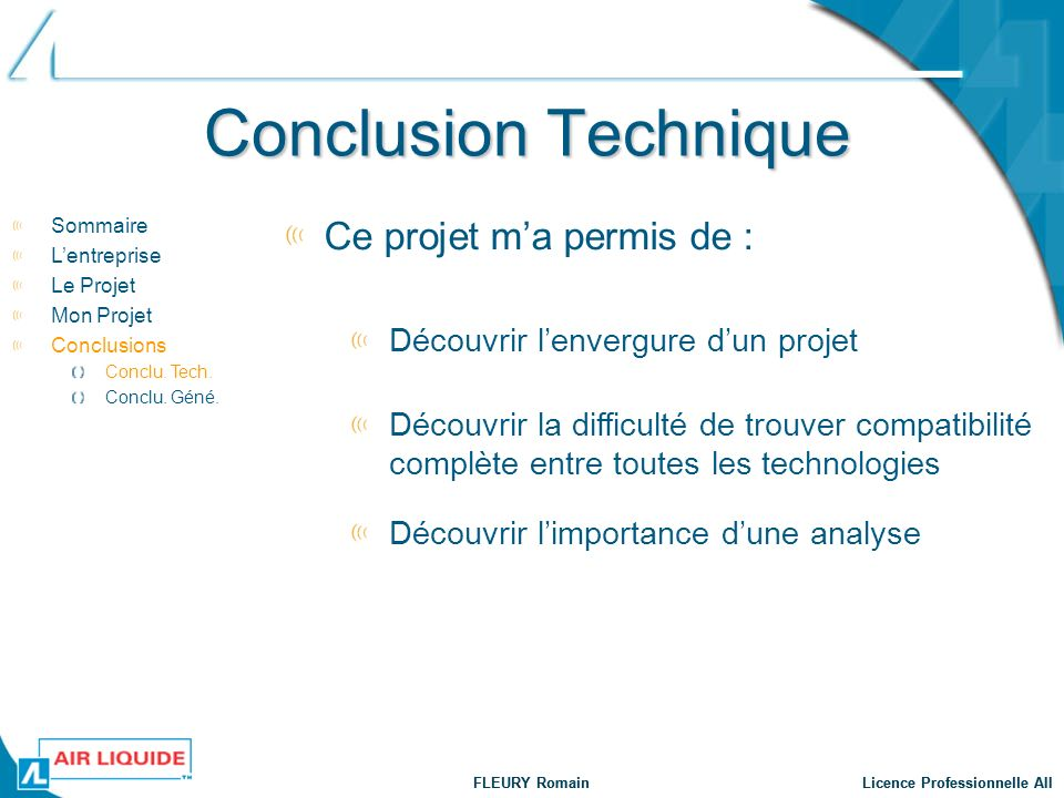 Conclusion Technique Ce projet ma permis de : Sommaire Lentreprise Le Projet Mon Projet Conclusions Conclu. Tech. Conclu. Géné. Découvrir lenvergure d
