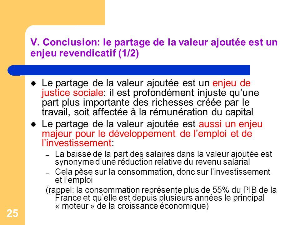 25 V. Conclusion: le partage de la valeur ajoutée est un enjeu revendicatif (1/2) Le partage de la valeur ajoutée est un enjeu de justice sociale: il