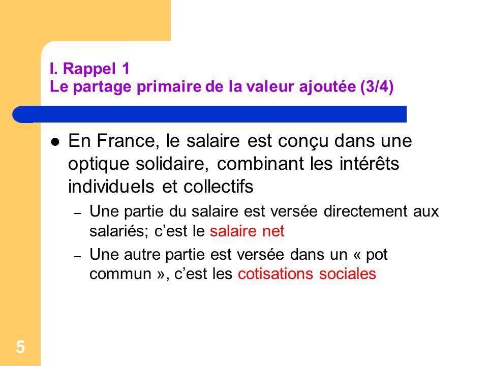 5 I. Rappel 1 Le partage primaire de la valeur ajoutée (3/4) En France, le salaire est conçu dans une optique solidaire, combinant les intérêts indivi