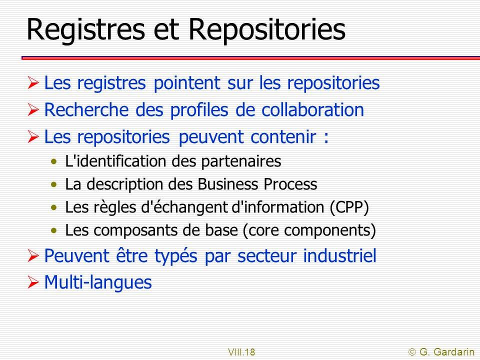 VIII.18 G. Gardarin Registres et Repositories Les registres pointent sur les repositories Recherche des profiles de collaboration Les repositories peu