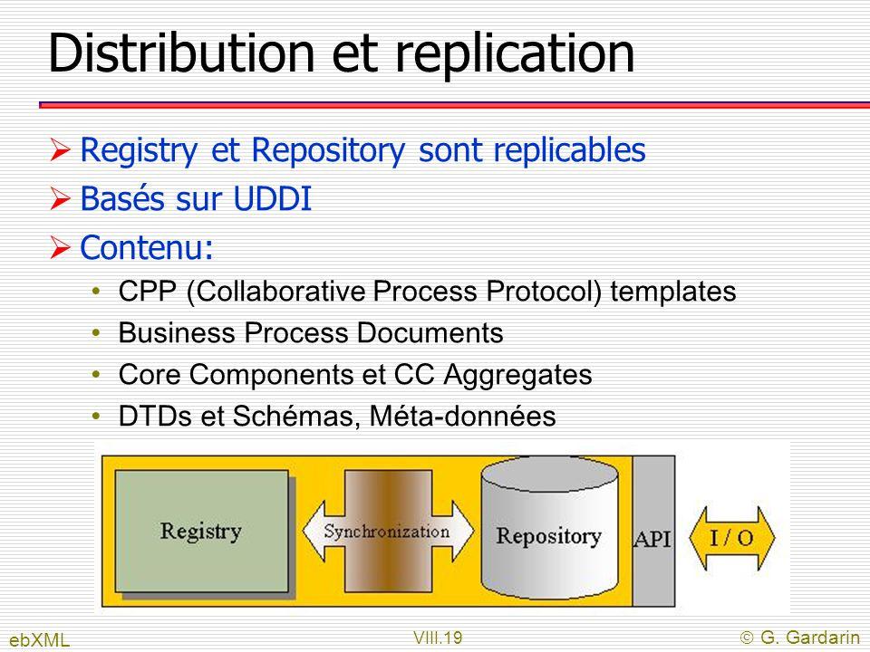 VIII.19 G. Gardarin Distribution et replication Registry et Repository sont replicables Basés sur UDDI Contenu: CPP (Collaborative Process Protocol) t