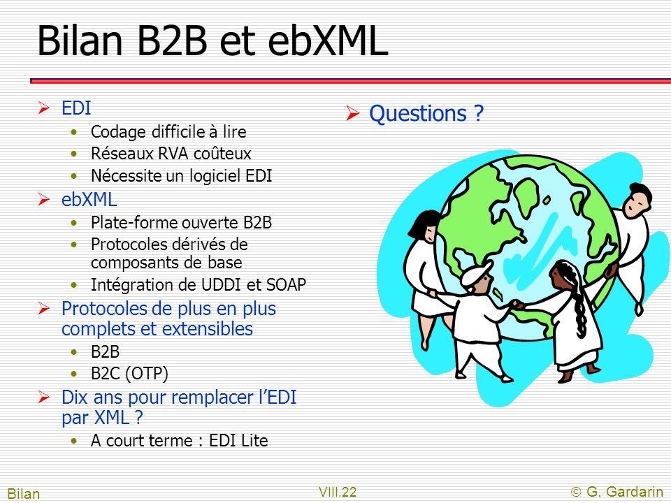 VIII.22 G. Gardarin Bilan B2B et ebXML EDI Codage difficile à lire Réseaux RVA coûteux Nécessite un logiciel EDI ebXML Plate-forme ouverte B2B Protoco